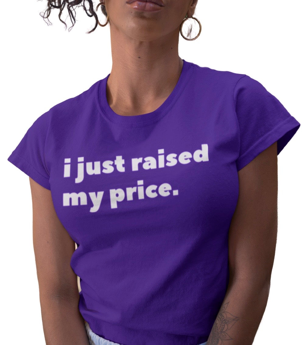 I JUST RAISED MY PRICE PURPLE TEE