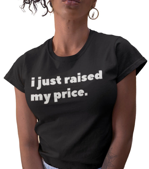I JUST RAISED MY PRICE BLACK TEE