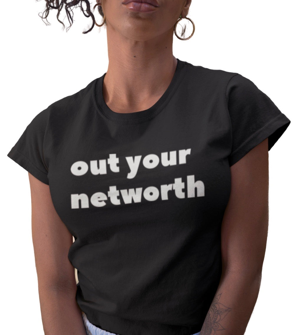 OUT YOUR NETWORTH TEE BLACK