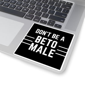 """Don't Be A Beto Male"" Stickers"