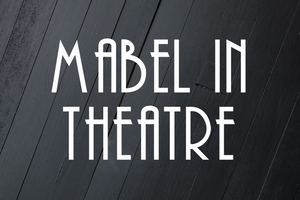Mabel in Theatre