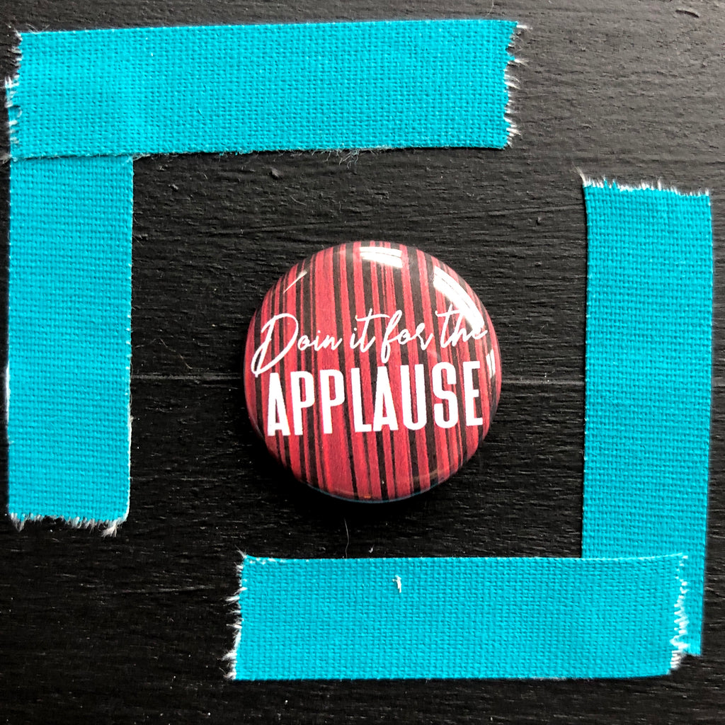 Doin' it for the Applause // Pin Back Button