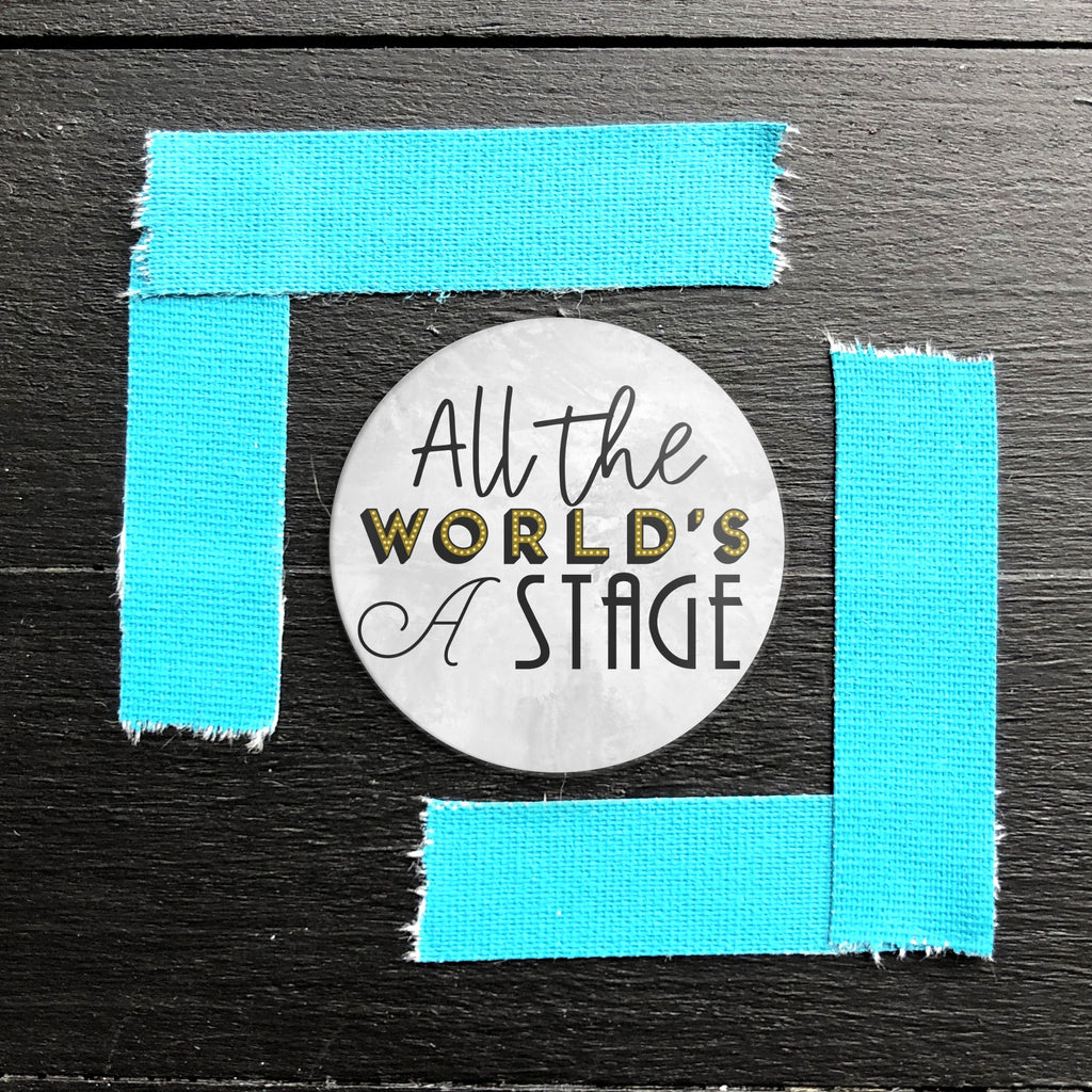 All the World's a Stage // Pin Back Button