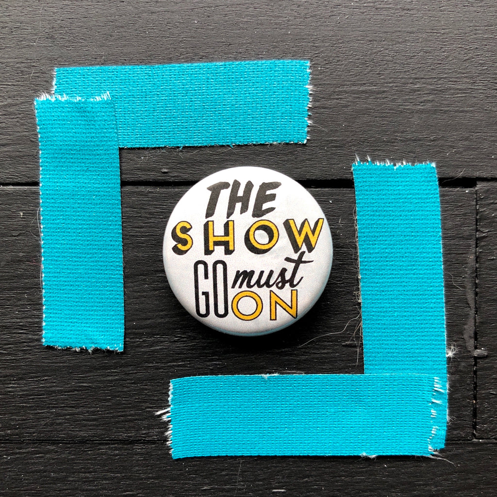 The Show Must Go On // Pin Back Button
