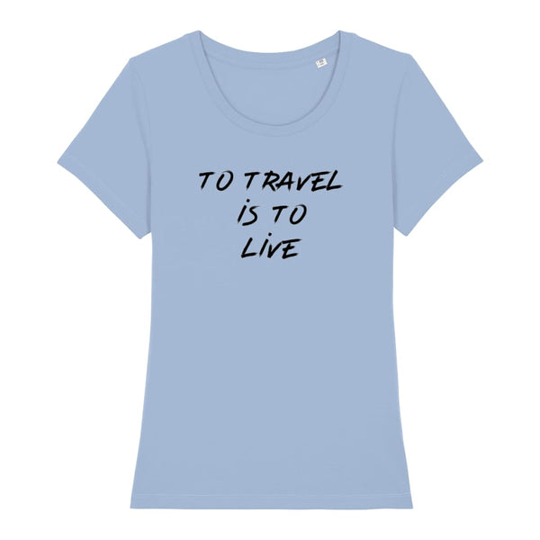 AeroThreads Clothing Sky Blue / X-Small To Travel Is To Live Women's T-Shirt