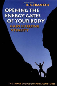 Opening the Energy Gates of Your Body: Chi Gung for Lifelong Health (Tao of Energy Enhancement Series)
