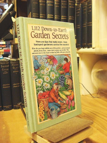 1,112 Down-To-Earth Garden Secrets: Here Are Tips That Really Work-- From Backyard Gardeners Across the Country