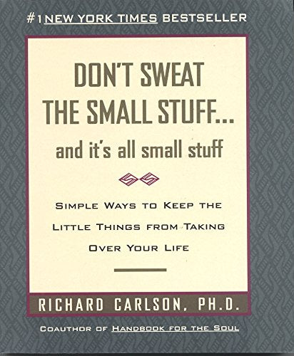 Don't Sweat the Small Stuff: And It's All Small Stuff - Simple Ways to Keep the Little Things from Taking Over Your Life