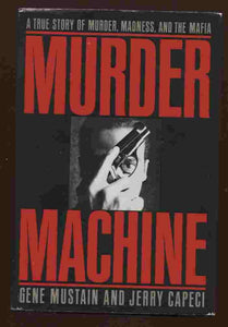 Murder Machine: A True Story of Murder, Madness & the Mafia