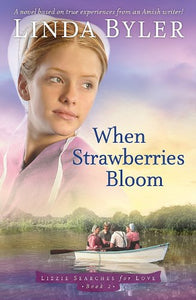 When Strawberries Bloom: A Novel Based on True Experiences from an Amish Writer (Lizzie Searches for Love)
