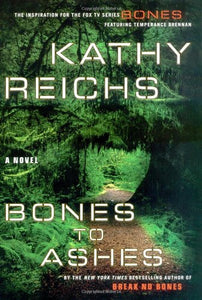 Bones to Ashes: A Novel (Temperance Brennan Novels)