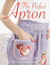 Load image into Gallery viewer, The Perfect Apron: 35 fun and flirty designs for you to make