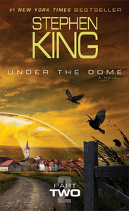 Under the Dome: Part 2: A Novel