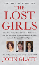 Load image into Gallery viewer, The Lost Girls: The True Story of the Cleveland Abductions and the Incredible Rescue of Michelle Knight, Amanda Berry, and Gina DeJesus