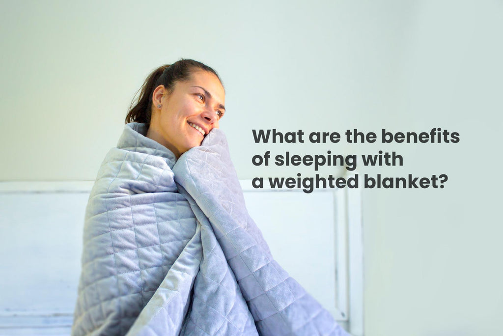 What are the benefits of sleeping with a weighted blanket