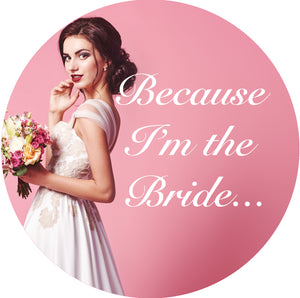 Because I'm the Bride