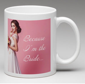 Because I'm the Bride White Mug