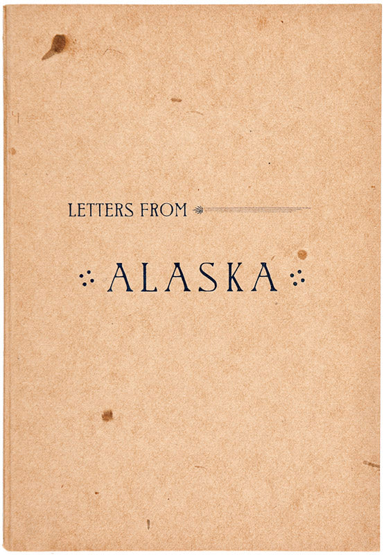Letters from Alaska and the Pacific Coast. [Edited by Dora Briggs
