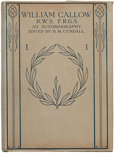 William Callow. R.W.S F.R.G.S. An Autobiography