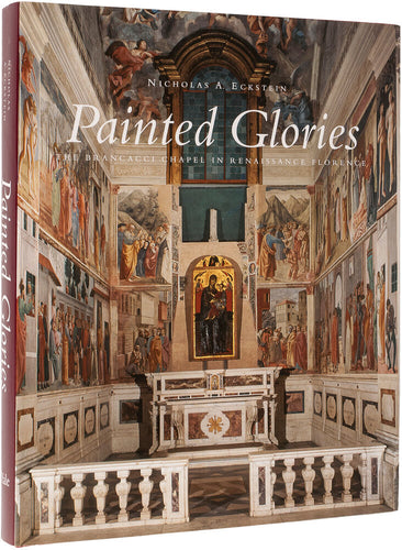 Painted Glories. The Brancacci Chapel In Renaissance Florence