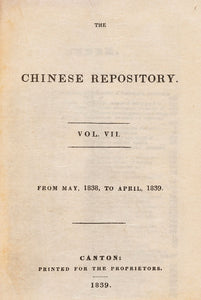 THE CHINESE REPOSITORY. Vol. VII. From May, 1838, to April, 1839