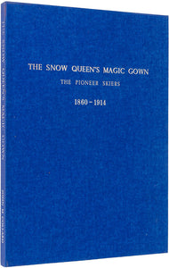 The Snow Queen's Magic Gown. The pioneer skiers 1860-1914. Switzerland - Great
