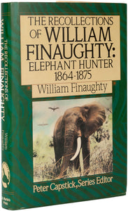 Recollections of William Finaughty - Elephant Hunter, 1864-1875