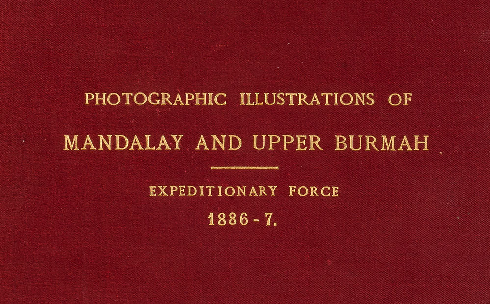 Photographic Illustrations, with a Description of Mandalay & Upper Burmah Expeditionary Force