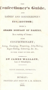 The Confectioner's Guide and Ladies' and Housekeepers Instructor; being a Grand