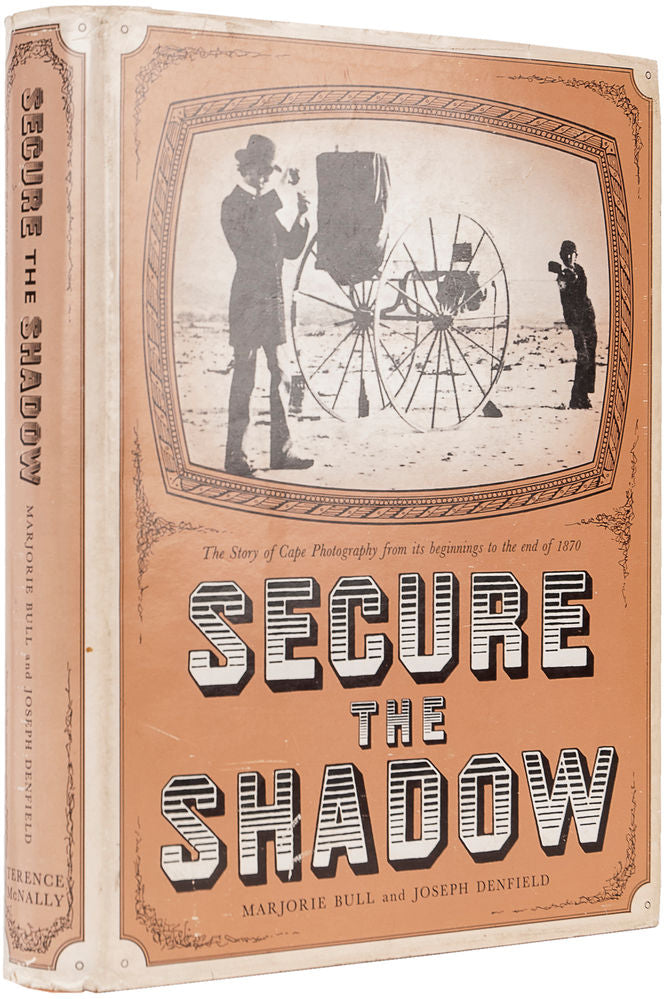Secure the Shadow. The Story of Cape Photography from its beginnings