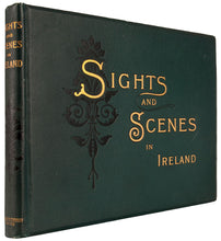 Load image into Gallery viewer, Sights and Scenes in Ireland. With nearly One Hundred Copyright Illustrations