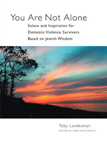 You Are Not Alone: Inspiration for Domestic Violence Survivors, Based on Jewish Wisdom