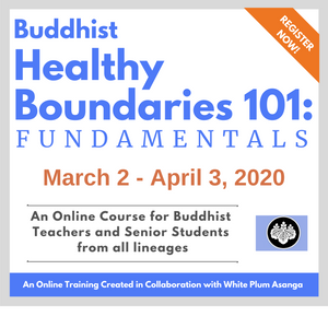 March 2020 Buddhist Healthy Boundaries 101 Online Course: for Teachers & Senior Students