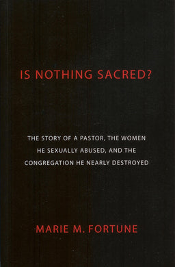 Is Nothing Sacred: The Story of a Pastor, the Women He Sexually Abused, and the Congregation He Nearly Destroyed