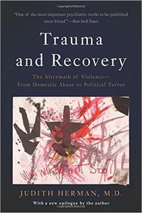 Trauma and Recovery: The Aftermath of Violence—from Domestic Abuse to Political Terror