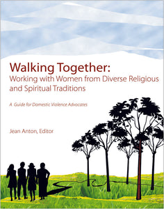 Walking Together: Working with Women from Diverse Religious and Spiritual Traditions. A Guide for Domestic Violence Advocates