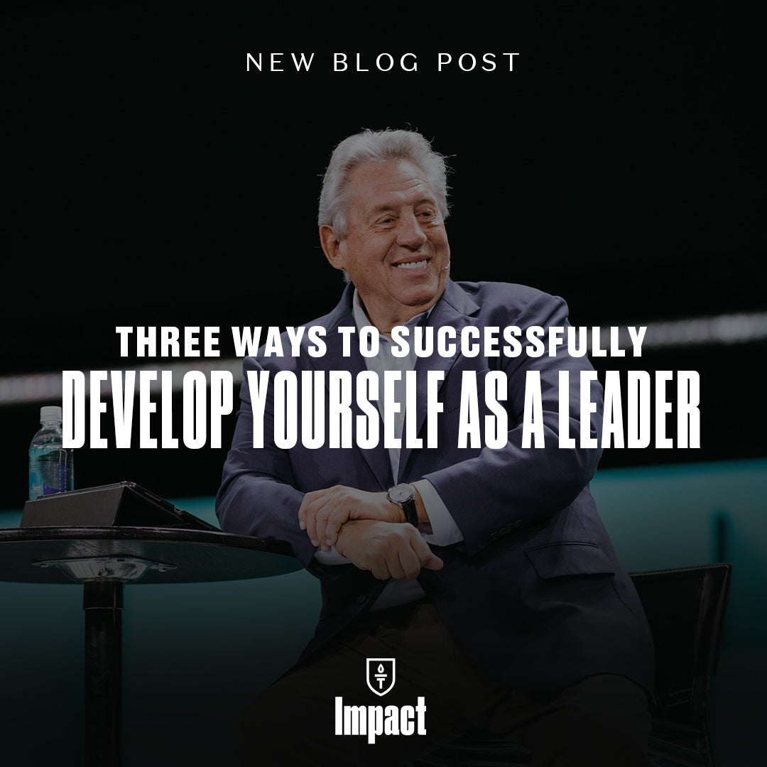 Three Ways to Successfully Develop Yourself as a Leader