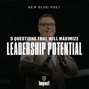 Five Questions That Will Maximize Your Leadership Potential
