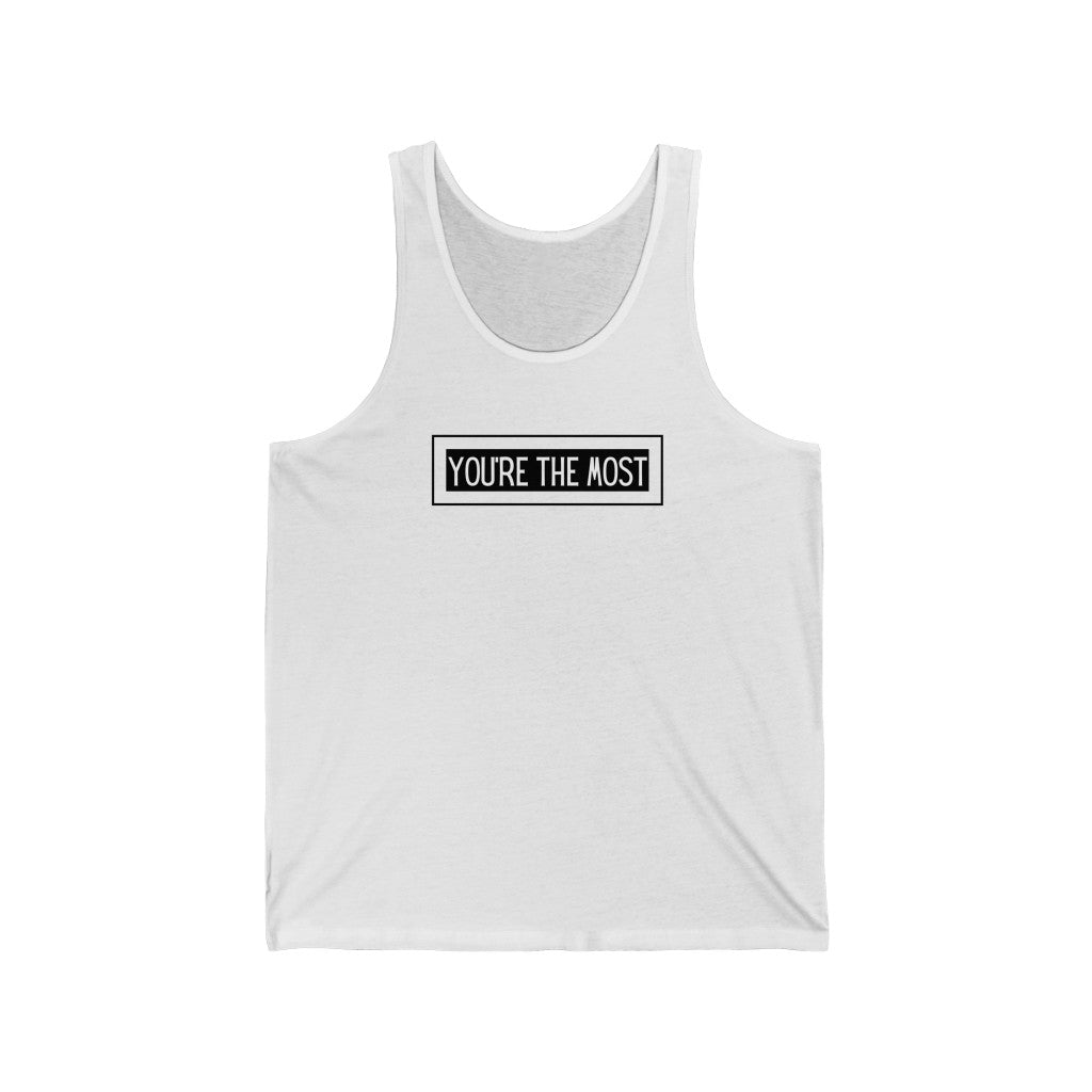 You're the most - Unisex Jersey Tank by Dray-A