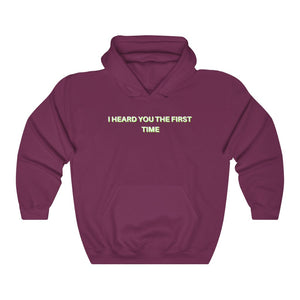 I heard you the first time - Unisex Heavy Blend™ Hooded Sweatshirt by Dray-A