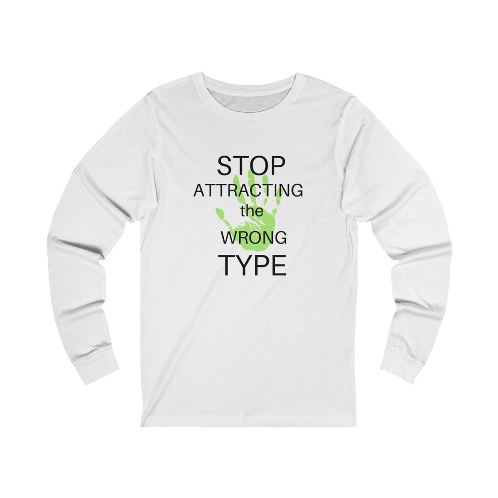 Stop attracting the wrong type - Unisex Jersey Long Sleeve Tee by Dray-A