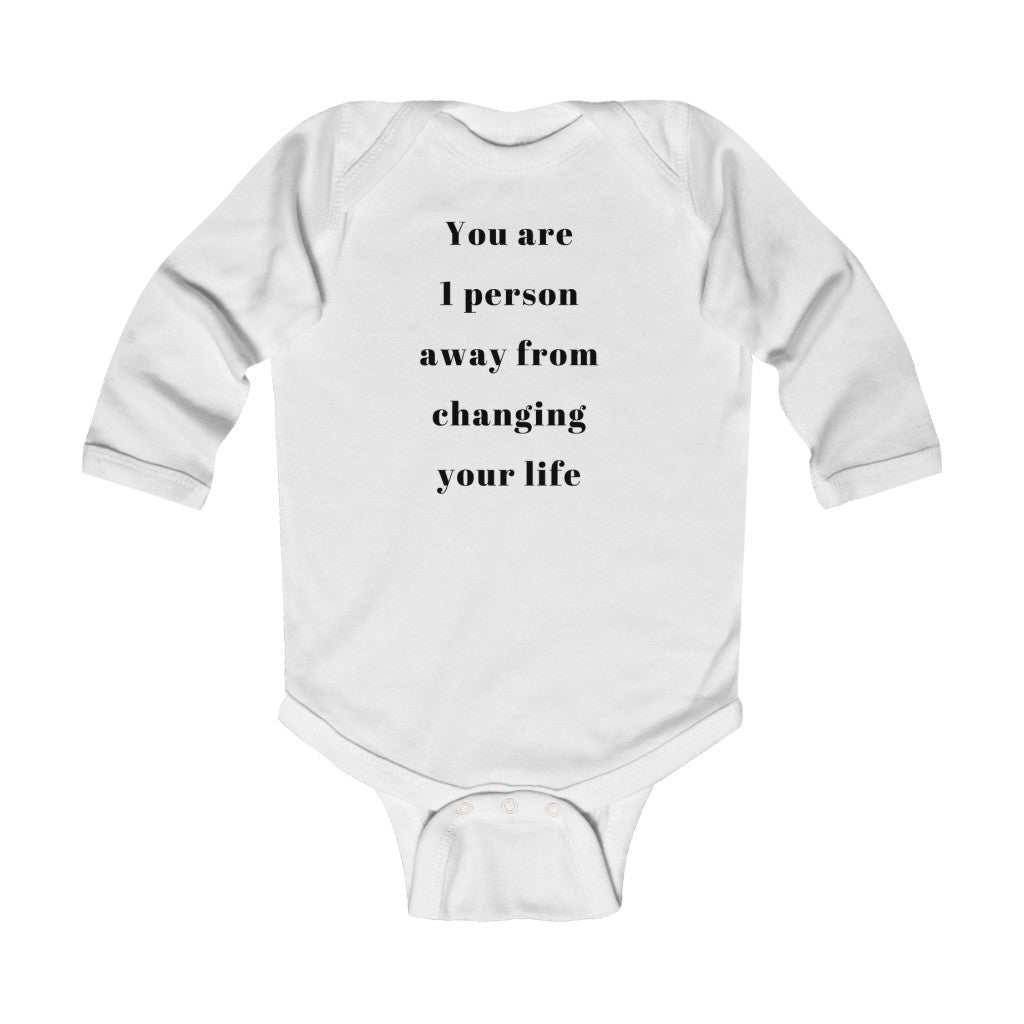 You are 1 person away from changing your life - Infant Long Sleeve Bodysuit by Dray-A
