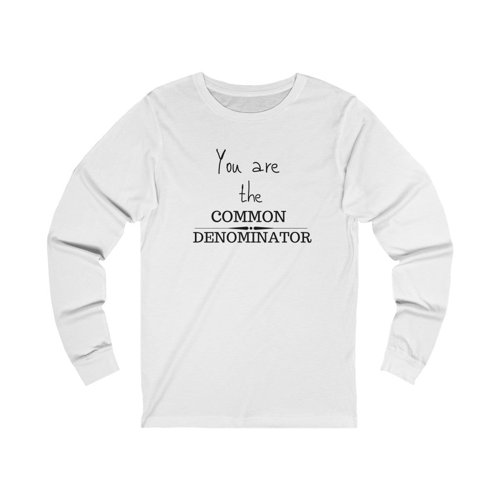 You are the common denominator - Unisex Jersey Long Sleeve Tee by Dray-A