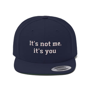 It's not me, it's you - Unisex Flat Bill Hat by Dray-A