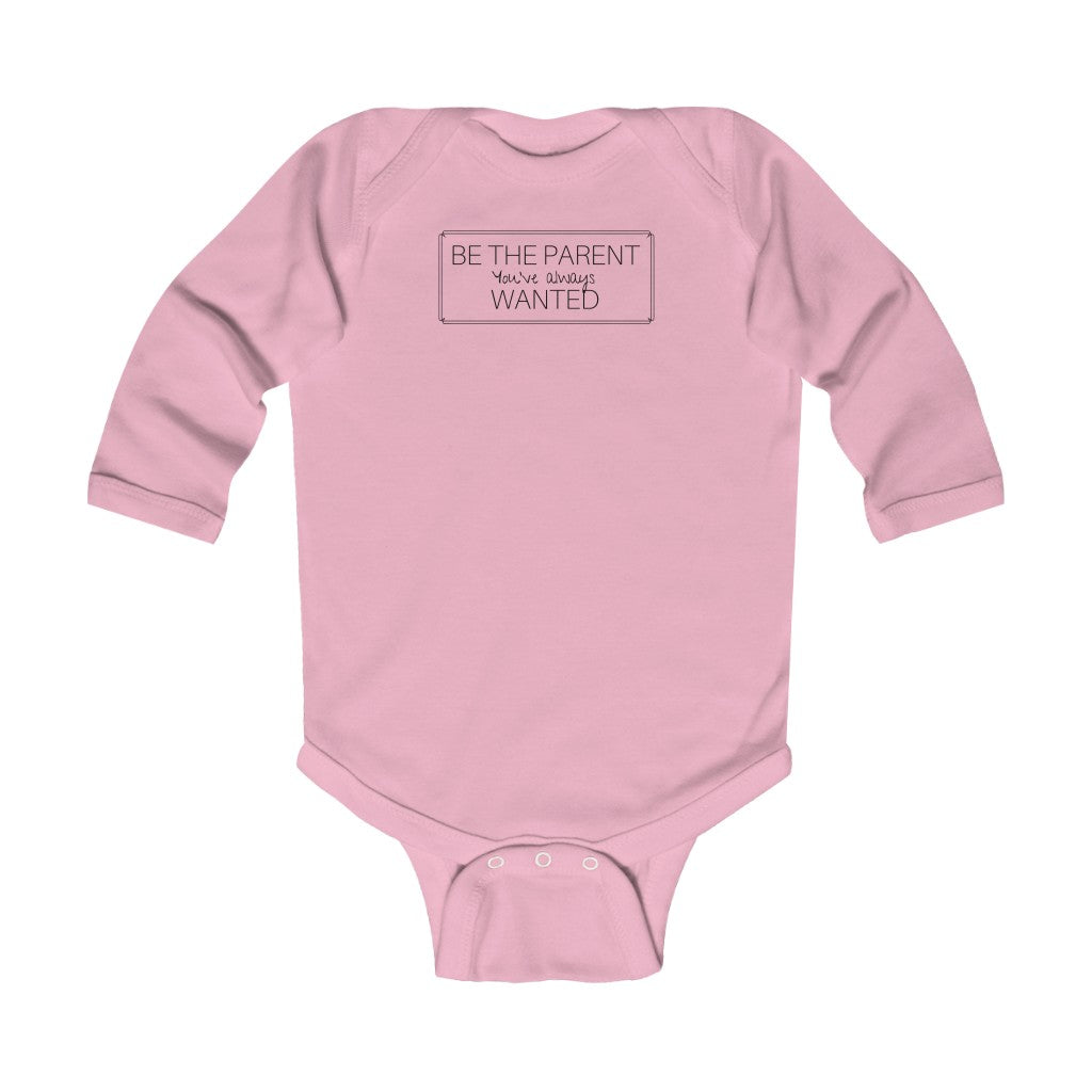 Be the parent you've always wanted - Infant Long Sleeve Bodysuit by Dray-A