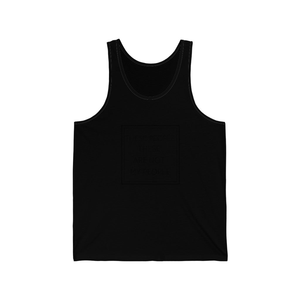 These people. These are not my people. - Unisex Jersey Tank by Dray-A