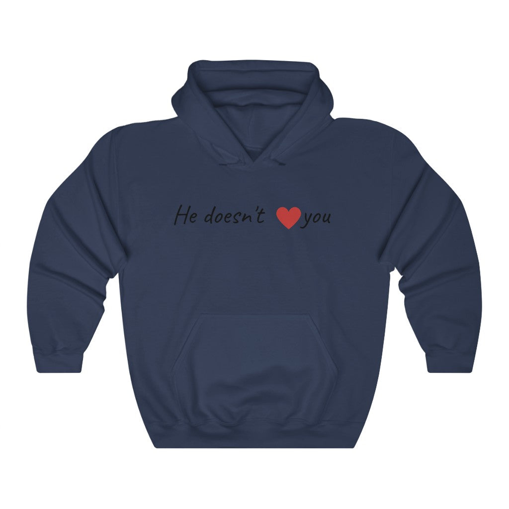 HE DOESN'T ❤️ YOU - Unisex Heavy Blend™ Hooded Sweatshirt