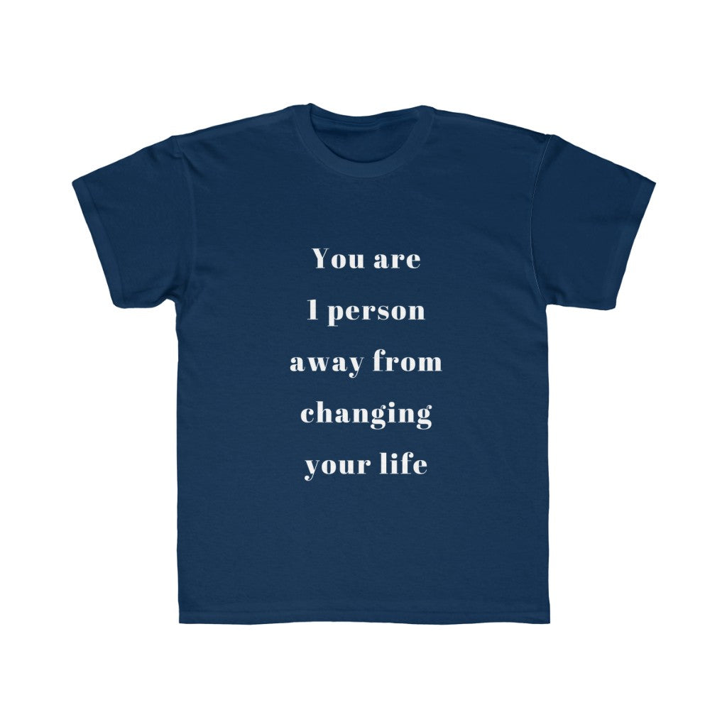 You are 1 person away from changing your life - Kids Regular Fit Tee by Dray-A