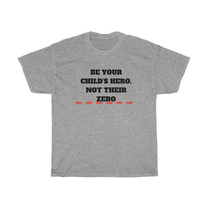 Be your child's hero, not their zero - Unisex Heavy Cotton Tee by Dray-A