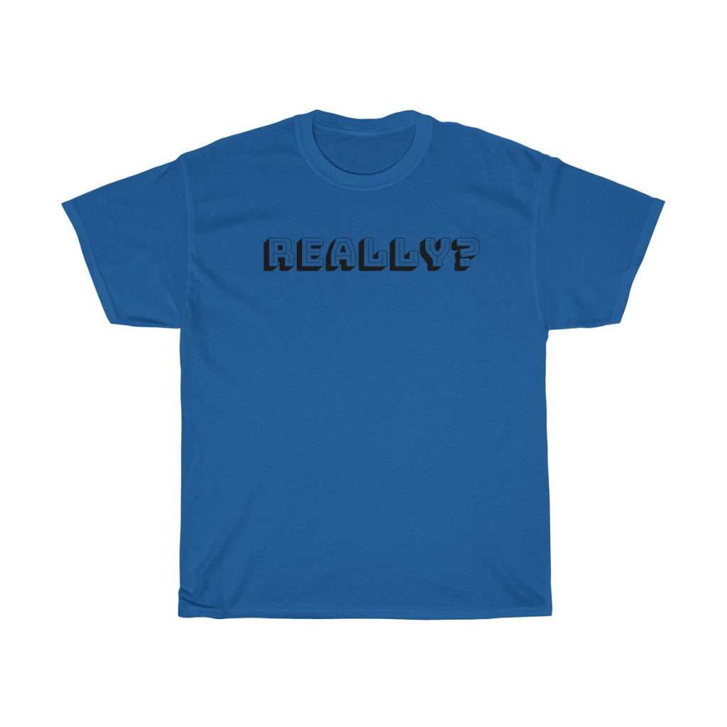 Really? - Heavy Cotton Tee by Dray-A